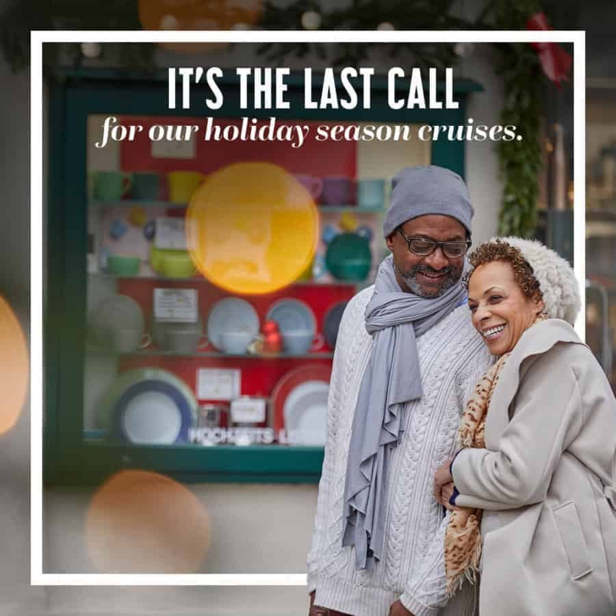 It's the last call for our holiday season cruises.